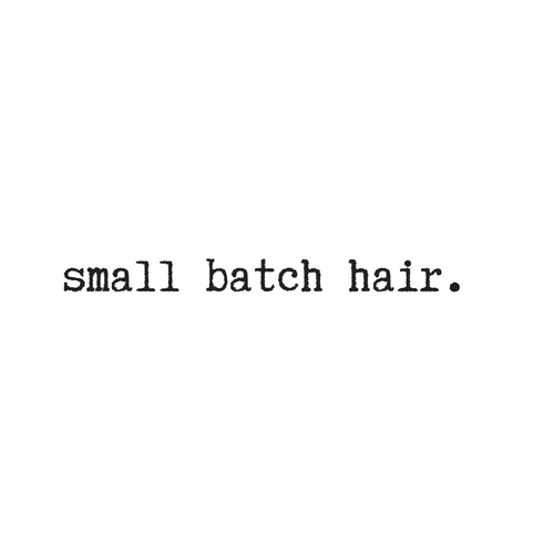 Small Batch Hair